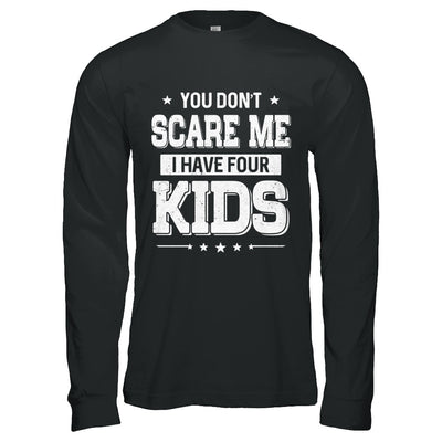 You Don't Scare Me I Have Four Kids Daughter Son Fathers Day T-Shirt & Hoodie | Teecentury.com