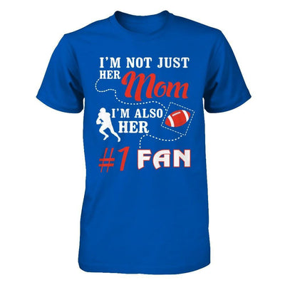 I'm Not Just Her Mom I'm Also Her Fan Football Mom T-Shirt & Hoodie | Teecentury.com