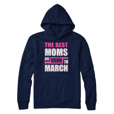 The Best Moms Are Born In March T-Shirt & Hoodie | Teecentury.com