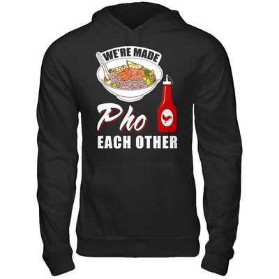We're Made Pho Each Other T-Shirt Funny Vietnamese Pho Soup T-Shirt & Hoodie | Teecentury.com