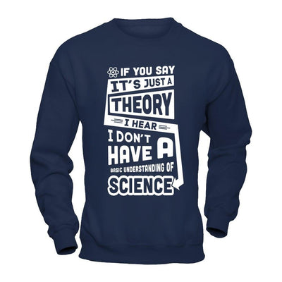 I Hear I Dont Have A Basic Understanding Of Science T-Shirt & Hoodie | Teecentury.com