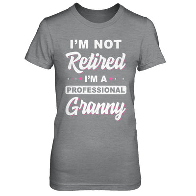 I'm Not Retired A Professional Granny Mother Day Gift T-Shirt & Hoodie | Teecentury.com
