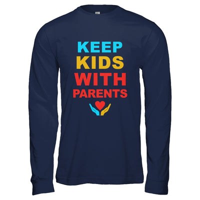 Keep Kids With Parents Families Belong Together T-Shirt & Hoodie | Teecentury.com