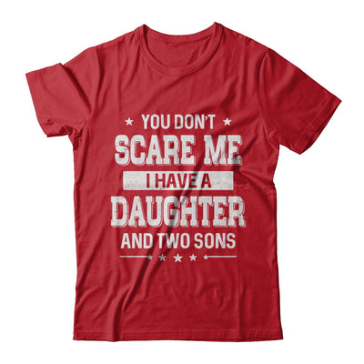 You Don't Scare Me I Have A Daughter & Two Son Fathers Day T-Shirt & Hoodie | Teecentury.com