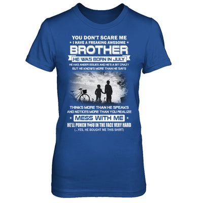 Freaking Awesome Brother He Was Born In July Sister T-Shirt & Hoodie | Teecentury.com