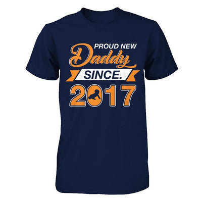 Proud New Daddy Since 2017 T-Shirt & Hoodie | Teecentury.com