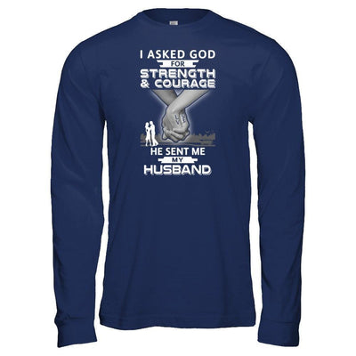 I Asked God For Strength And Courage He Sent Me My Husband T-Shirt & Hoodie | Teecentury.com
