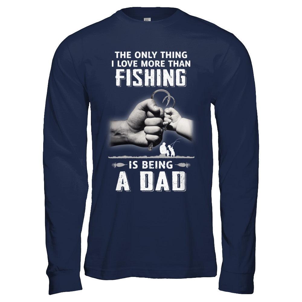7aa6af6f Only Thing I Love More Than Fishing Is Being A Dad Fathers Day Shirt ...