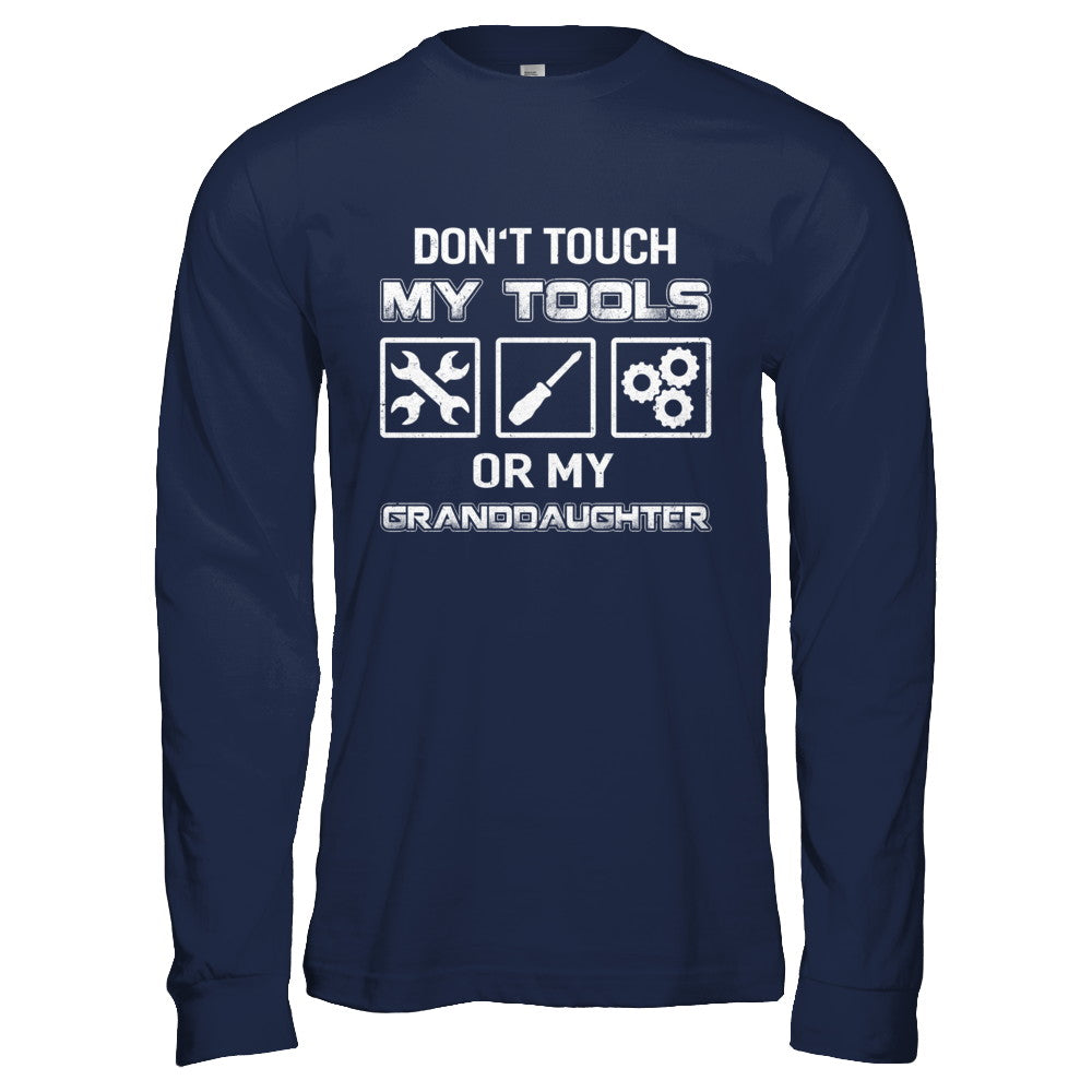 cb37e0850 Don't Touch My Tools Or My Granddaughter Funny Mechanic Shirt ...