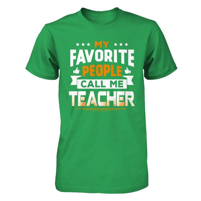 My Favorite People Call Me Teacher T-Shirt & Hoodie | Teecentury.com