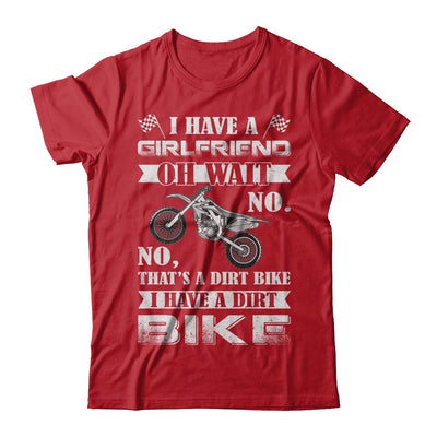 I Have A Girlfriend Oh Wait No No That's A Dirt Bike T-Shirt & Hoodie | Teecentury.com