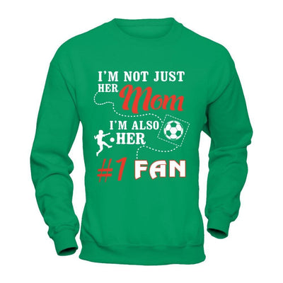 I'm Not Just Her Mom I'm Also Her Fan Soccer Mom T-Shirt & Hoodie | Teecentury.com