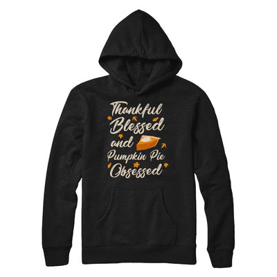 Thankful Blessed And Pumpkin Pie Obsessed Grateful T-Shirt & Sweatshirt | Teecentury.com