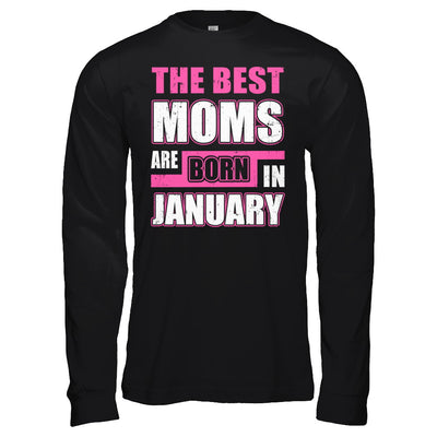 The Best Moms Are Born In January T-Shirt & Hoodie | Teecentury.com