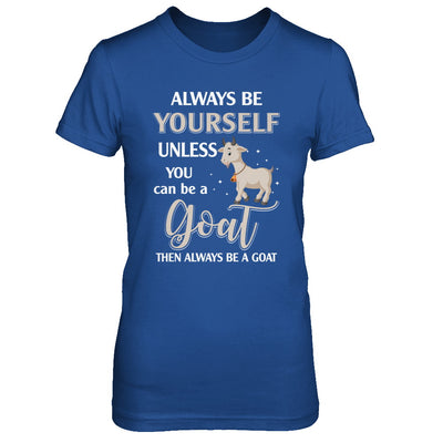 Always Be Yourself Unless You Can Be A Goat T-Shirt & Hoodie | Teecentury.com