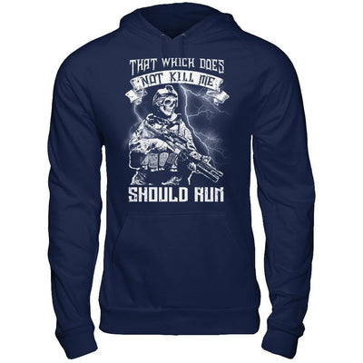 Veteran That Which Does Not Kill Me Should Run T-Shirt & Hoodie | Teecentury.com