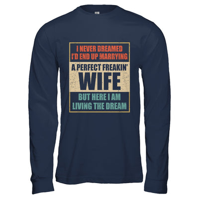 Vintage I Never Dreamed Id End Up Marrying A Perfect Wife T-Shirt & Hoodie | Teecentury.com