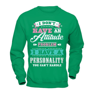 I Dont Have Attitude Problem I Have An Personality T-Shirt & Hoodie | Teecentury.com