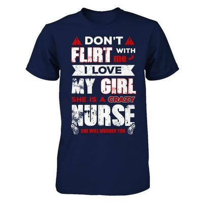 Don't Flirt With Me I Love My Girl She Is A Crazy Nurse T-Shirt & Hoodie | Teecentury.com