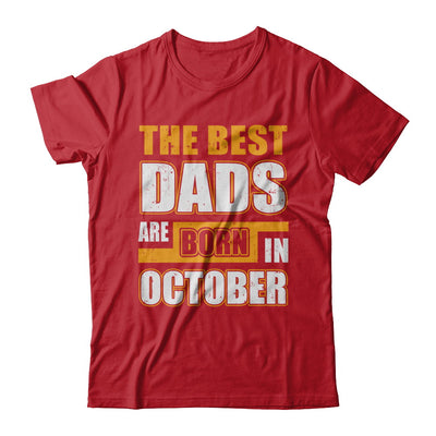 The Best Dads Are Born In October T-Shirt & Hoodie | Teecentury.com