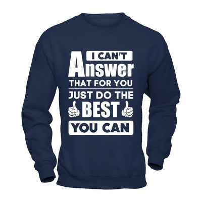 I Can't Answer That For You Just Do The Best You Can T-Shirt & Hoodie | Teecentury.com