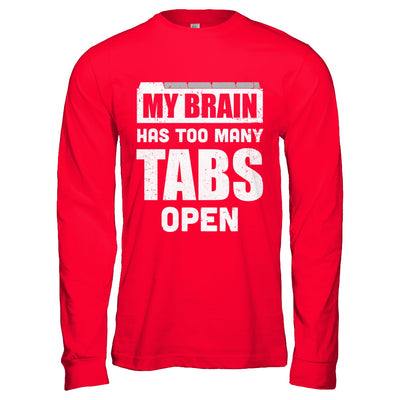 My Brain Has Too Many Tabs Open T-Shirt & Hoodie | Teecentury.com