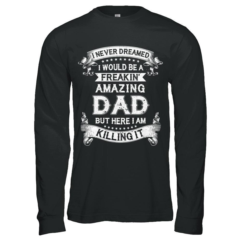 2322682b Funny Freakin Amazing Dad Husband Fathers Day Gift Shirt & Hoodie ...