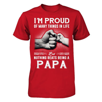 Proud Of Many Things In Life Nothing Beats Being A Papa T-Shirt & Hoodie | Teecentury.com