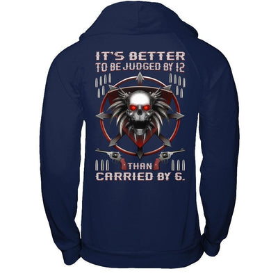 It's Better To Be Judged By 12 Than Carried By 6 T-Shirt & Hoodie | Teecentury.com