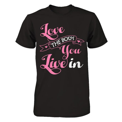 Love The Body You Live In T-Shirt & Hoodie | Teecentury.com