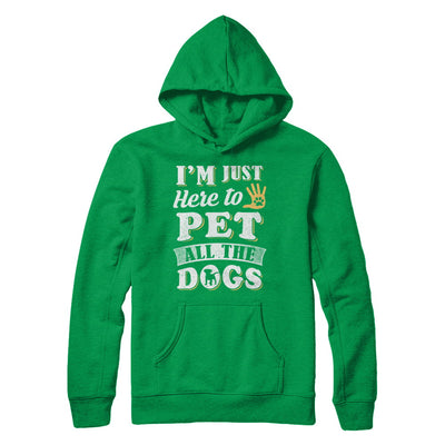 I'm Just Here To Pet All The Dogs T-Shirt & Sweatshirt | Teecentury.com