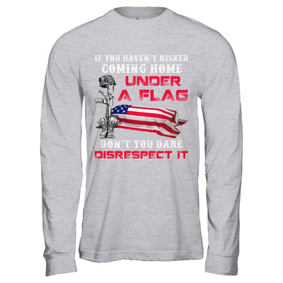 Veteran If You Haven't Risked Coming Home Under Flag T-Shirt & Hoodie | Teecentury.com