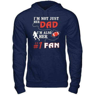I'm Not Just Her Dad I'm Also Her Fan Football Dad T-Shirt & Hoodie | Teecentury.com