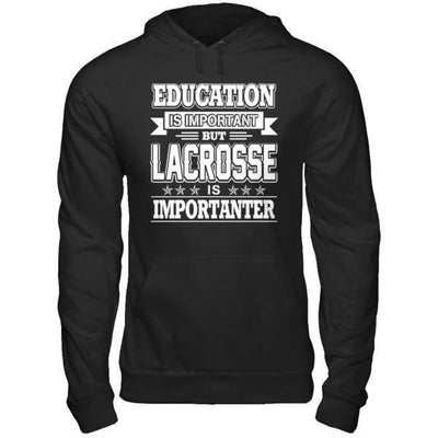 Education Is Important But Lacrosse Is Importanter T-Shirt & Hoodie | Teecentury.com