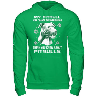 My Pitbull Will Change Everything You Think You Knew About Pitbulls T-Shirt & Hoodie | Teecentury.com