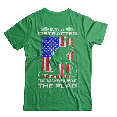 Don't Be Distracted This Was Never About The Flag T-Shirt & Hoodie | Teecentury.com
