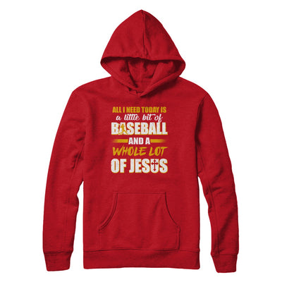 All I Need Today Is A Little Bit Of Baseball And A Whole Lot Of Jesus T-Shirt & Hoodie | Teecentury.com