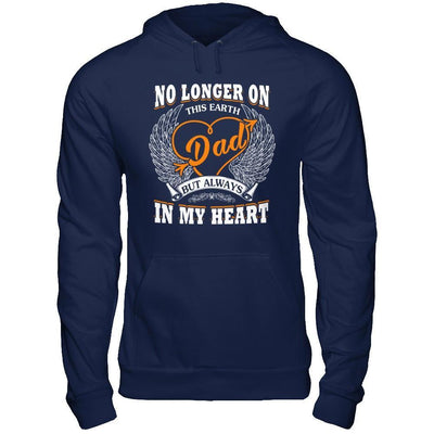 Dad No Longer On This Earth But Always In My Heart T-Shirt & Hoodie | Teecentury.com