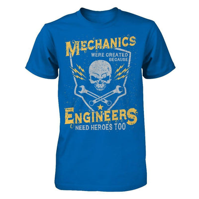 Mechanics Were Created Because Engineers Need Heroes Too T-Shirt & Hoodie | Teecentury.com
