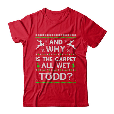 Why Is The Carpet All Wet Todd Funny Christmas T-Shirt & Sweatshirt | Teecentury.com