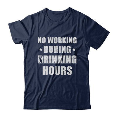 No Working During Drinking Hours Funny Wine Beer Sayings T-Shirt & Hoodie | Teecentury.com