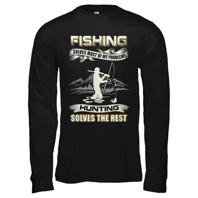 Fishing Solves Most of My Problems Hunting Solves The Rest T-Shirt & Hoodie | Teecentury.com