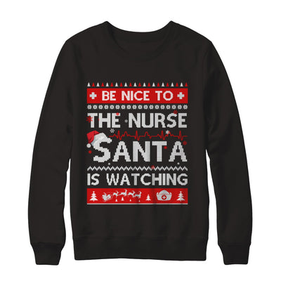 Be Nice To The Nurse Santa Is Watching Ugly Sweater T-Shirt & Sweatshirt | Teecentury.com