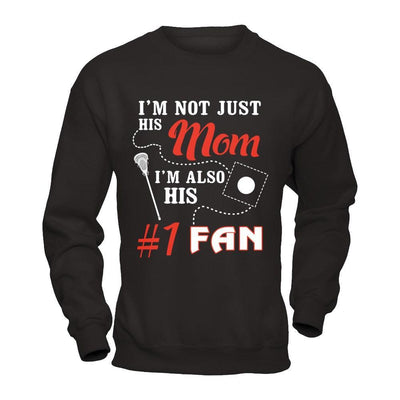 I'm Not Just His Mom I'm Also His Fan Lacrosse Mom T-Shirt & Hoodie | Teecentury.com