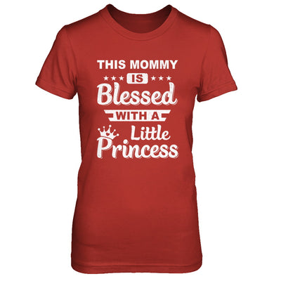 This Mommy Is Blessed With A Little Princess Mothers Day T-Shirt & Hoodie | Teecentury.com