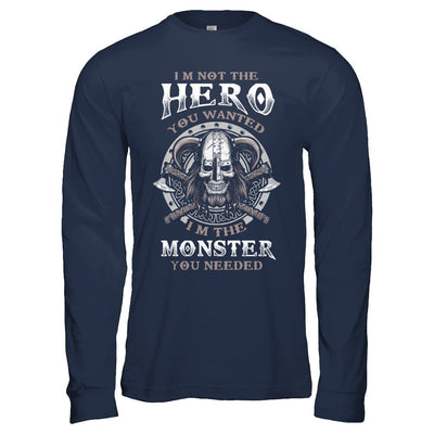 Viking I'm Not The Hero You Wanted I'm The Monster You Needed T-Shirt & Hoodie | Teecentury.com