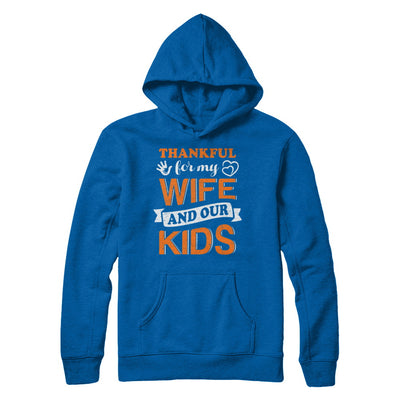 Thankful For My Wife And Our Kids Thanksgiving Day T-Shirt & Hoodie | Teecentury.com
