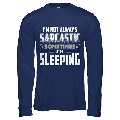 I'm Not Always Sarcastic Sometimes I'm Sleeping T-Shirt & Hoodie | Teecentury.com