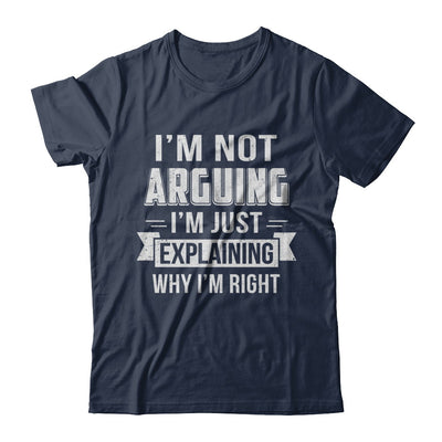 I'm Not Arguing I'm Just Explaining Why I Am Right T-Shirt & Hoodie | Teecentury.com