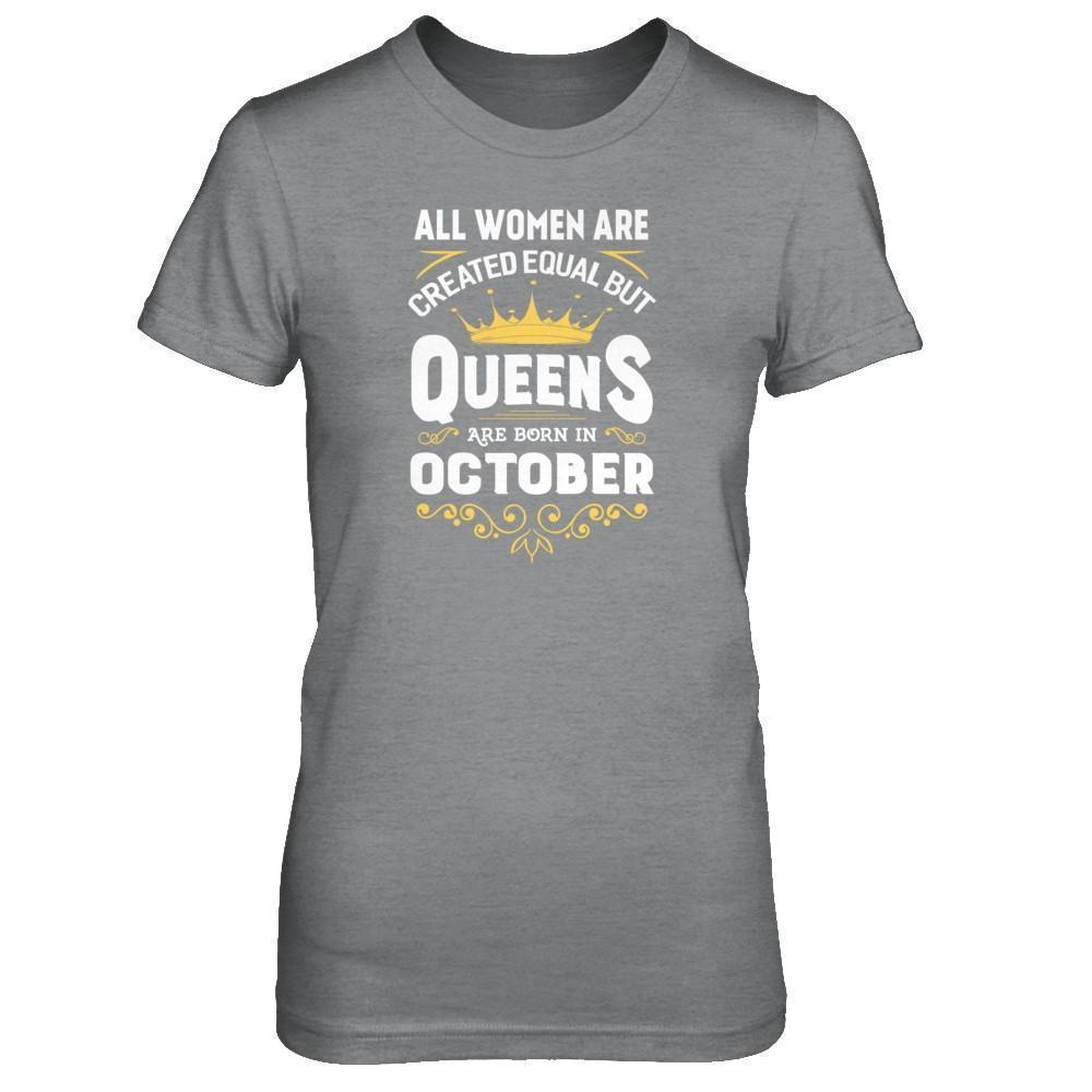 263caff2e All Women Are Created Equal But Queens Are Born In October Shirt ...